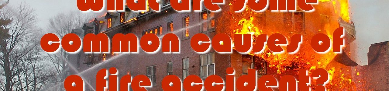 What are some common causes of a fire accident?